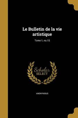 Le Bulletin de La Vie Artistique; Tome 1, No.15 (French, Paperback): Anonymous