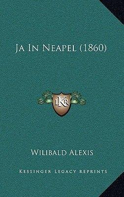 Ja in Neapel (1860) (German, Paperback): Wilibald Alexis