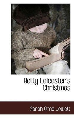 Betty Leicester's Christmas (Paperback): Sarah Orne Jewett