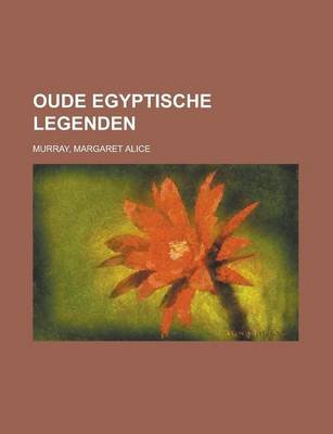 Oude Egyptische Legenden (Dutch, Paperback): Margaret Alice Murray