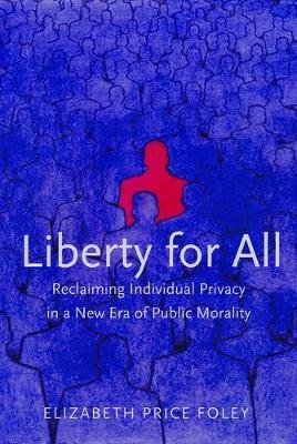 Liberty for All - Reclaiming Individual Privacy in a New Era of Public Morality (Electronic book text): Elizabeth Price Foley