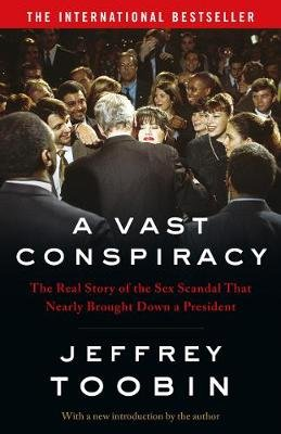 A Vast Conspiracy - The Real Story of the Sex Scandal That Nearly Brought Down a President (Paperback): Jeffrey Toobin