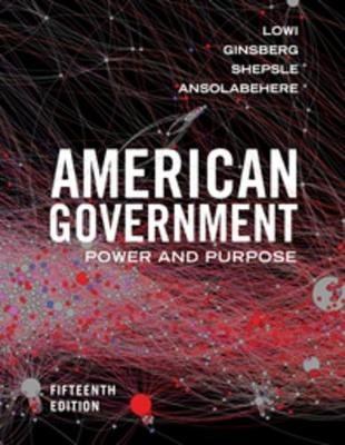 American Government - Power and Purpose (Paperback, Fifteenth Edition): Theodore J. Lowi, Benjamin Ginsberg, Kenneth A....
