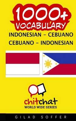 1000+ Indonesian - Cebuano Cebuano - Indonesian Vocabulary (Indonesian, Paperback): Gilad Soffer
