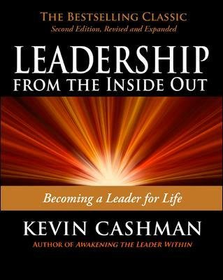 Leadership from the Inside Out: Becoming a Leader for Life - Becoming a Leader for Life (Paperback, 2nd edition): Kevin Cashman