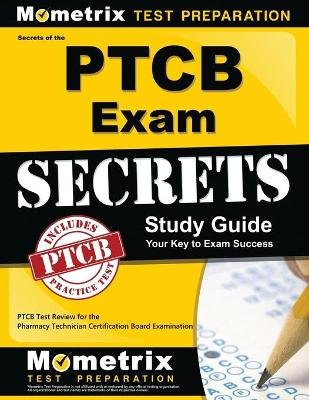 Secrets of the PTCB Exam Study Guide - PTCB Test Review for the Pharmacy Technician Certification Board Examination...