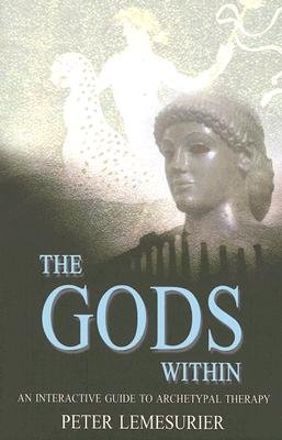 The Gods within - An Interactive Guide to Archetypal Therapy (Paperback): Peter Lemesurier
