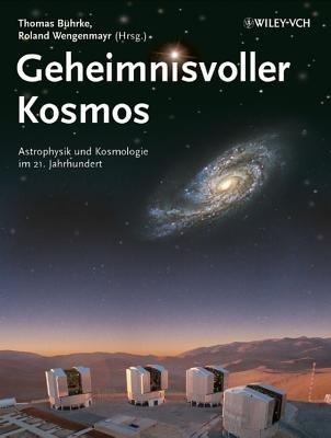 Geheimnisvoller Kosmos - Astrophysik Und Kosmologie Im 21. Jahrhundert (German, Hardcover): Thomas Buhrke, Roland Wengenmayr