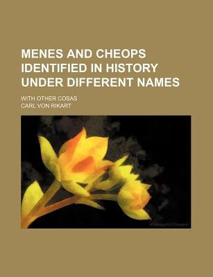 Menes and Cheops Identified in History Under Different Names; With Other Cosas (Paperback): Carl Von Rikart