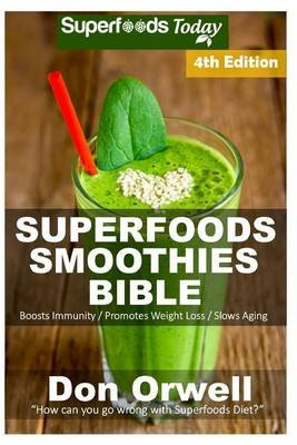 Superfoods Smoothies Bible - Over 180 Quick & Easy Gluten Free Low Cholesterol Whole Foods Blender Recipes Full of Antioxidants...