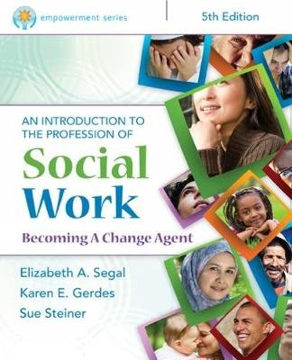 Empowerment Series: An Introduction to the Profession of Social Work (Paperback, 5th edition): Elizabeth Segal, Karen Gerdes,...