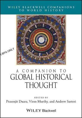 A Companion to Global Historical Thought (Hardcover): Prasenjit Duara, Andrew Sartori, Viren Murthy