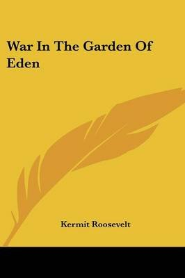 War in the Garden of Eden (Paperback): Kermit Roosevelt