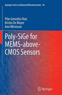 Poly-SiGe for MEMS-above-CMOS Sensors (Paperback, Softcover reprint of the original 1st ed. 2014): Pilar Gonzalez Ruiz, Kristin...
