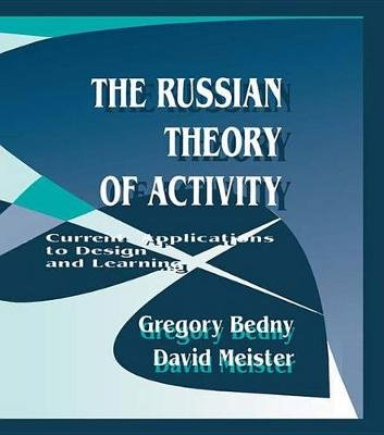 The Russian Theory of Activity - Current Applications To Design and Learning (Electronic book text): Gregory Bedny, David...