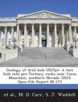 Geology of Drill Hole Ue25p1 - A Test Hole Into Pre-Tertiary Rocks Near Yucca Mountain, Southern Nevada: Usgs Open-File Report...