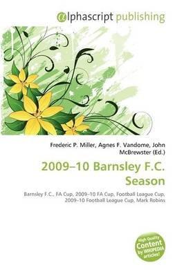 2009-10 Barnsley F.C. Season (Paperback): Frederic P. Miller, Agnes F. Vandome, John McBrewster