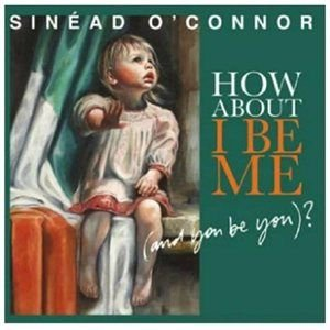 Sinead O' / Connor - How About I Be Me (And You Be You) CD (2012) (CD): Sinead O', Connor