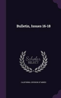 Bulletin, Issues 16-18 (Hardcover): California Division of Mines