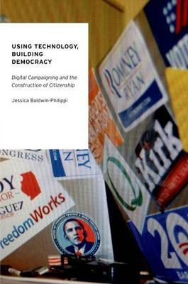 Using Technology, Building Democracy - Digital Campaigning and the Construction of Citizenship (Paperback): Jessica...