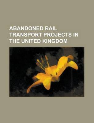 Abandoned Rail Transport Projects in the United Kingdom - Advanced Passenger Train (Paperback): Books Llc
