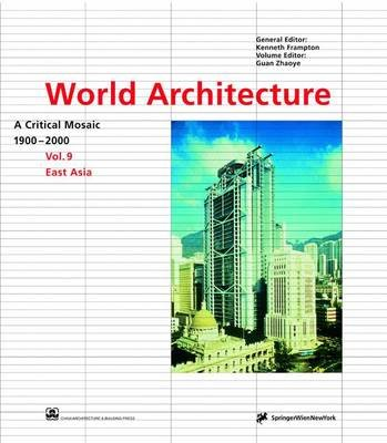World Architecture 1900-2000, v. 9: East Asia (Hardcover, illustrated edition): Guan Zhaoye