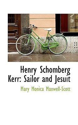 Henry Schomberg Kerr - Sailor and Jesuit (Hardcover): Mary Monica Maxwell-Scott