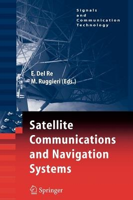 Satellite Communications and Navigation Systems (Paperback, Softcover reprint of hardcover 1st ed. 2008): Enrico Del Re, Marina...