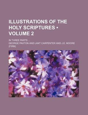 Illustrations of the Holy Scriptures (Volume 2); In Three Parts (Paperback): George Paxton