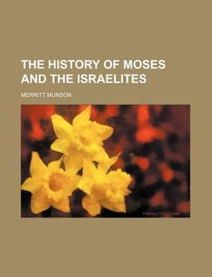 The History of Moses and the Israelites (Paperback): Merritt Munson