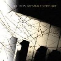 Paul Bley - Nothing to Declare (CD): Paul Bley