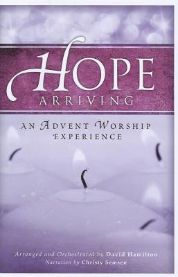 Hope Arriving: An Advent Worship Experience (Paperback): Christy Semsen