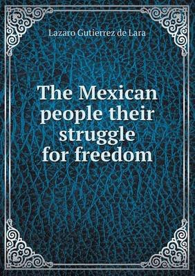 The Mexican People Their Struggle for Freedom (Paperback): Lazaro Gutierrez De Lara
