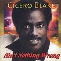 Cicero Blake - Ain't Nothing Wrong (CD): Cicero Blake