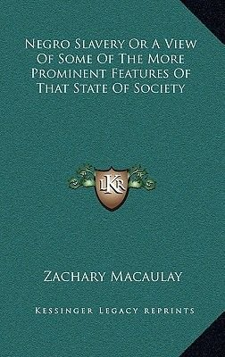 Negro Slavery or a View of Some of the More Prominent Features of That State of Society (Hardcover): Zachary Macaulay