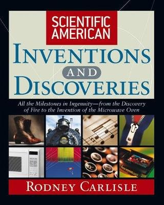 Scientific American Inventions and Discoveries - All the Milestones in Ingenuity--From the Discovery of Fire to the Invention...