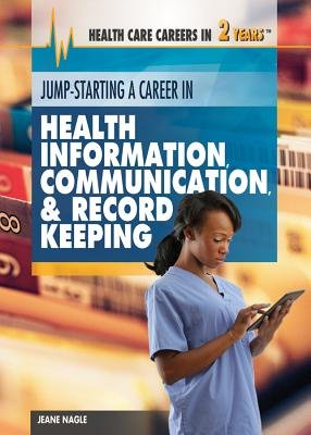 Jump-Starting a Career in Health Information, Communication & Record Keeping (Hardcover): Jeanne Nagle