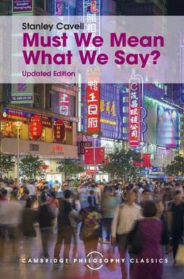 Must We Mean What We Say? - A Book of Essays (Electronic book text, 2nd Revised edition): Stanley Cavell