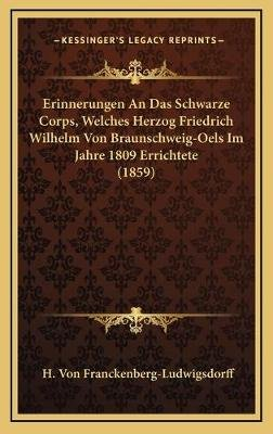 Erinnerungen an Das Schwarze Corps, Welches Herzog Friedrich Wilhelm Von Braunschweig-Oels Im Jahre 1809 Errichtete (1859)...