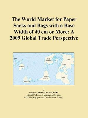 The World Market for Paper Sacks and Bags with a Base Width of 40 CM or More - A 2009 Global Trade Perspective (Electronic book...