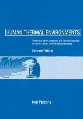 Human Thermal Environments - The Effects of Hot, Moderate, and Cold Environments on Human Health, Comfort and Performance...