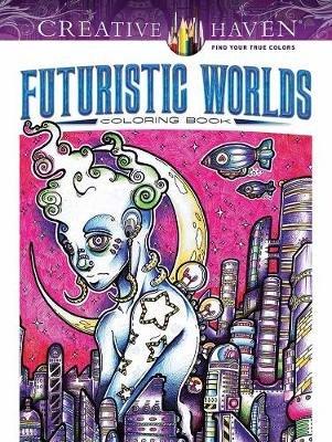 Creative Haven Futuristic Worlds Coloring Book (Paperback): Josh Carrington