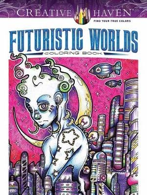 Creative Haven Futuristic Worlds Coloring Book (Paperback): Josh Carrington