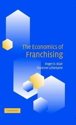 The Economics of Franchising (Electronic book text): Roger D. Blair, Francine Lafontaine