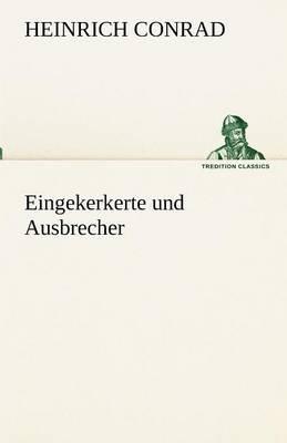 Eingekerkerte Und Ausbrecher (German, Paperback): Heinrich Conrad