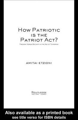 How Patriotic is the Patriot Act? - Freedom Versus Security in the Age of Terrorism (Electronic book text): Amitai Etzioni
