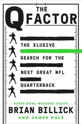 The Q Factor - The Elusive Search for the Next Great NFL Quarterback (Hardcover): Brian Billick, James Dale