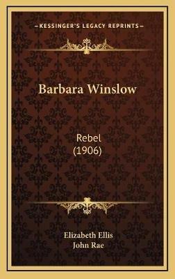 Barbara Winslow - Rebel (1906) (Hardcover): Elizabeth Ellis