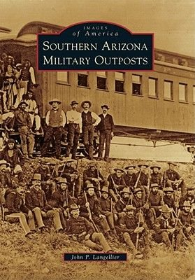 Southern Arizona Military Outposts (Paperback): John P. Langellier