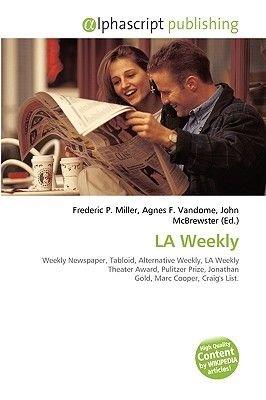 La Weekly (Paperback): Frederic P. Miller, Agnes F. Vandome, John McBrewster